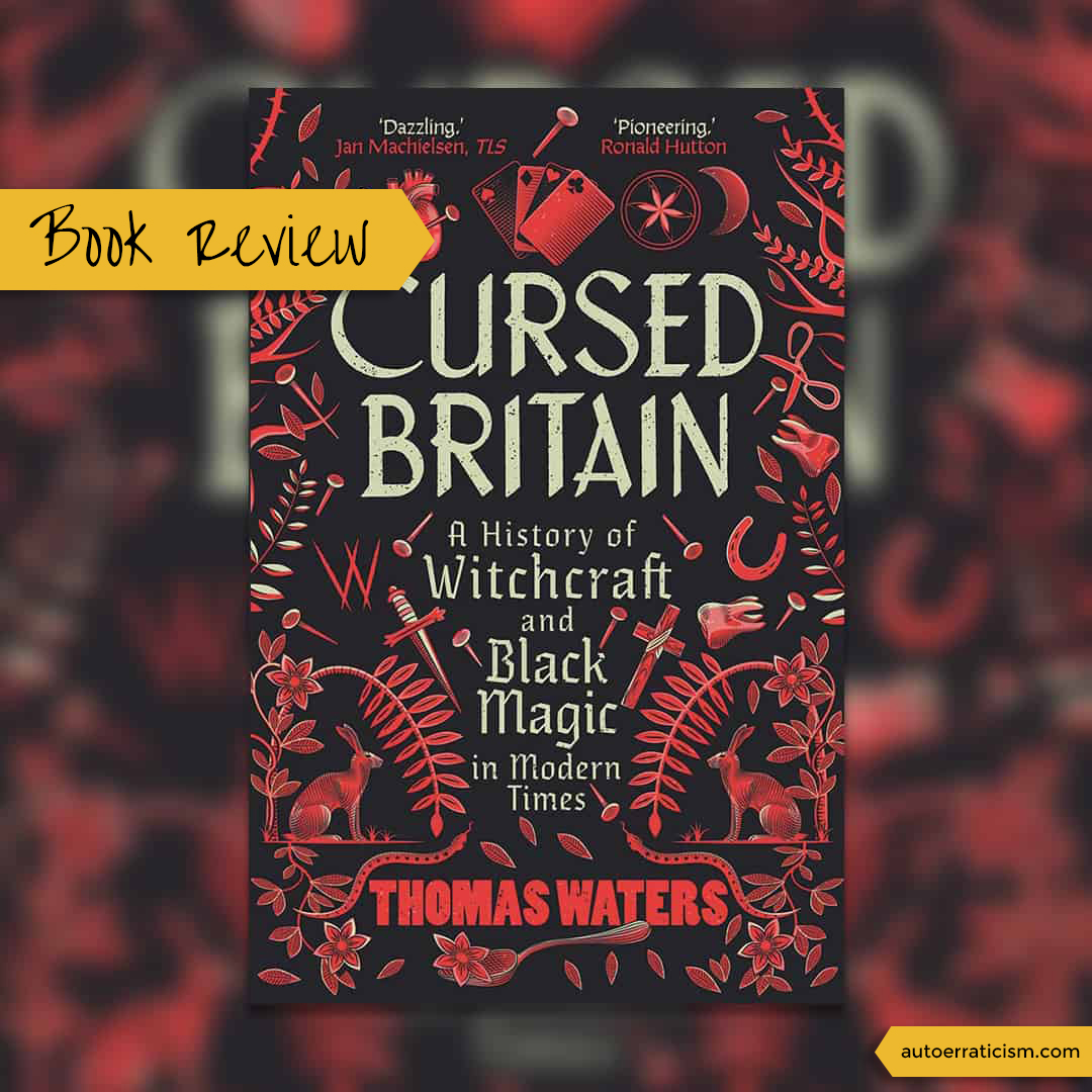 Cursed Britain: A History of Witchcraft and Black Magic in Modern Times by Thomas Waters