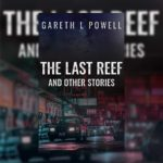 The Last Reef by Gareth L Powell