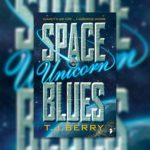 Space Unicorn Blues by T.J.Berry